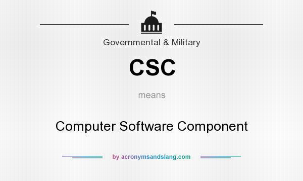 What does CSC mean? It stands for Computer Software Component