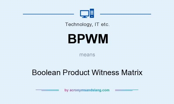 What does BPWM mean? It stands for Boolean Product Witness Matrix