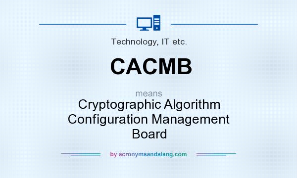 What does CACMB mean? It stands for Cryptographic Algorithm Configuration Management Board