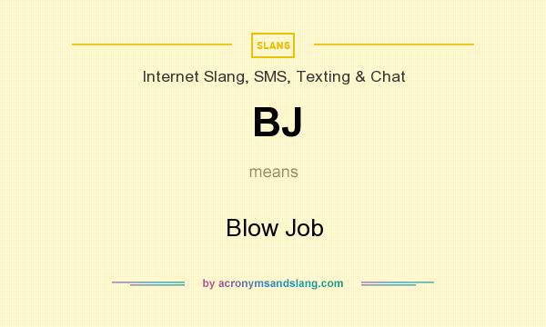 What does BJ mean? It stands for Blow Job