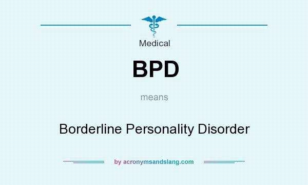 What does BPD mean? It stands for Borderline Personality Disorder