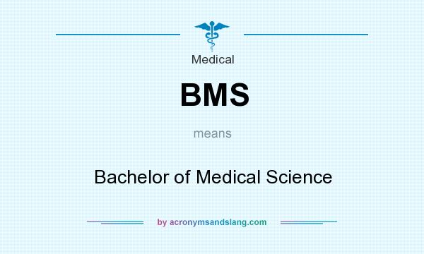 What does BMS mean? It stands for Bachelor of Medical Science