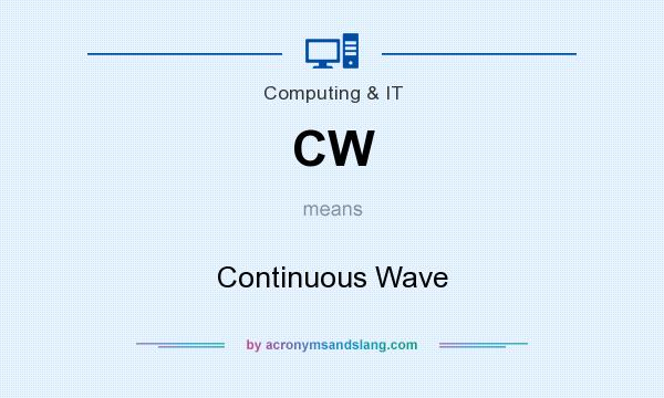What does CW mean? It stands for Continuous Wave