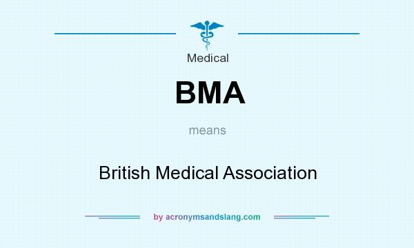 What does BMA mean? It stands for British Medical Association
