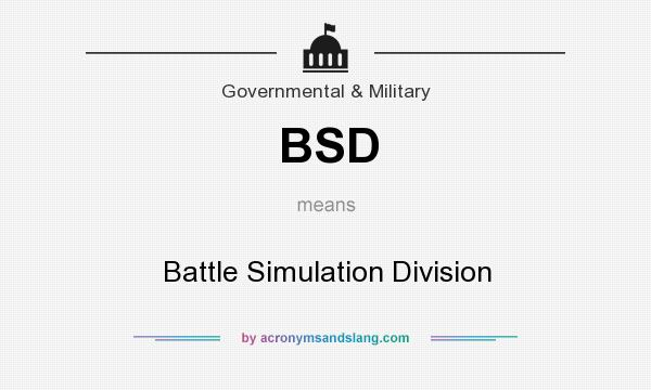 What does BSD mean? It stands for Battle Simulation Division