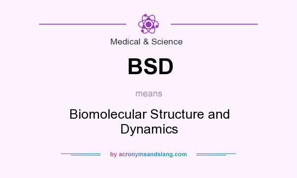 What does BSD mean? It stands for Biomolecular Structure and Dynamics