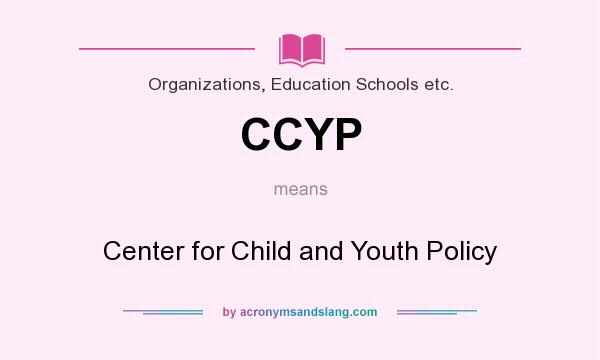 What does CCYP mean? It stands for Center for Child and Youth Policy