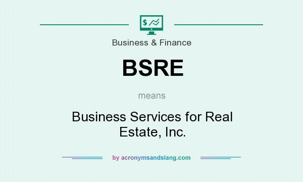 What does BSRE mean? It stands for Business Services for Real Estate, Inc.