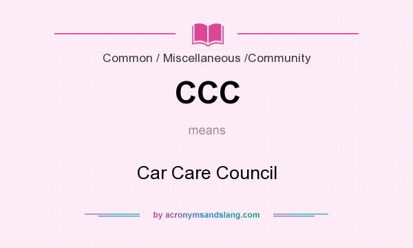 What does CCC mean? It stands for Car Care Council