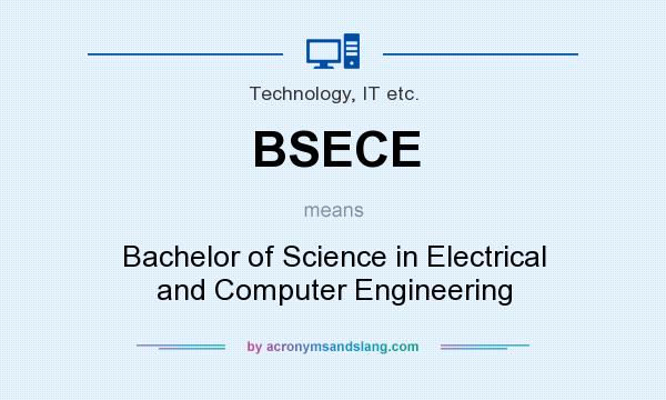 What does BSECE mean? It stands for Bachelor of Science in Electrical and Computer Engineering