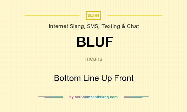 What does BLUF mean? It stands for Bottom Line Up Front