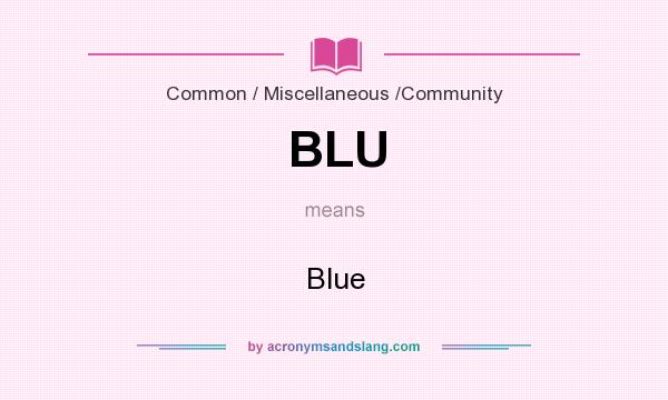 What does BLU mean? It stands for Blue