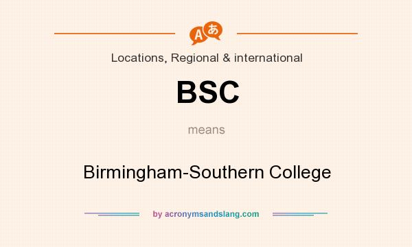 What does BSC mean? It stands for Birmingham-Southern College
