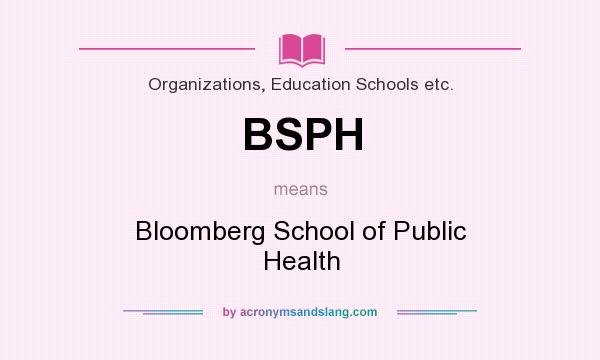 What does BSPH mean? It stands for Bloomberg School of Public Health