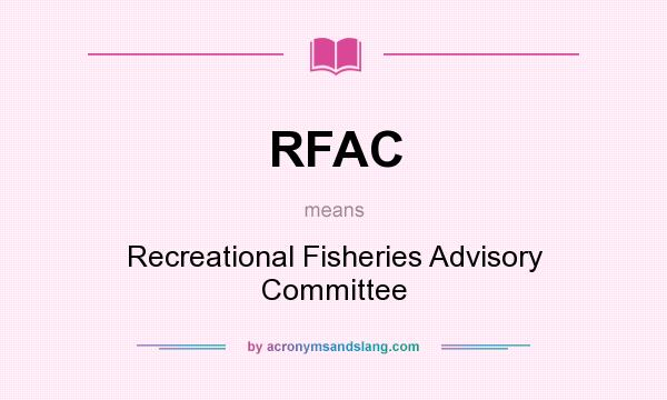 What does RFAC mean? It stands for Recreational Fisheries Advisory Committee
