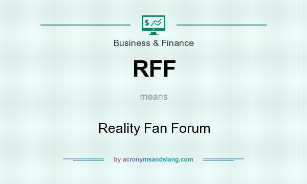 What does RFF mean? It stands for Reality Fan Forum