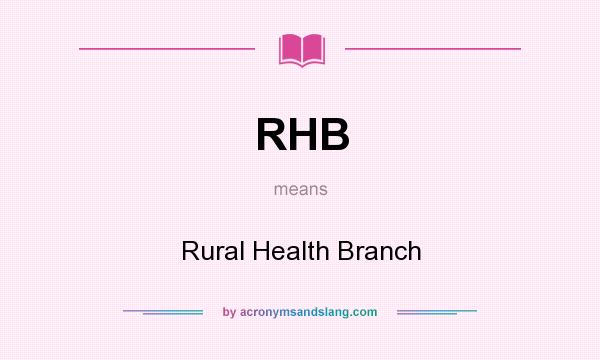 What does RHB mean? It stands for Rural Health Branch