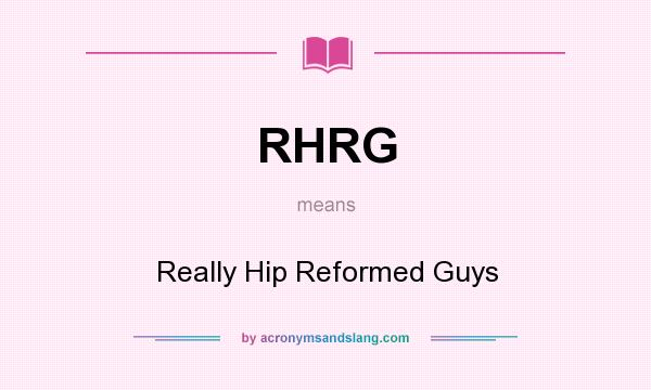 What does RHRG mean? It stands for Really Hip Reformed Guys