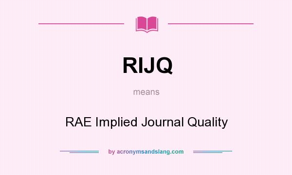 What does RIJQ mean? It stands for RAE Implied Journal Quality