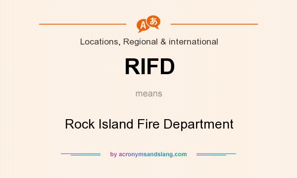 What does RIFD mean? It stands for Rock Island Fire Department