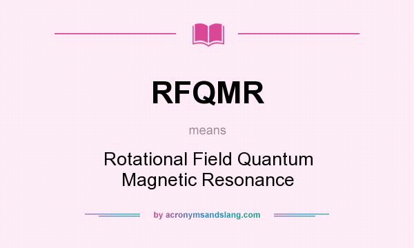 What does RFQMR mean? It stands for Rotational Field Quantum Magnetic Resonance