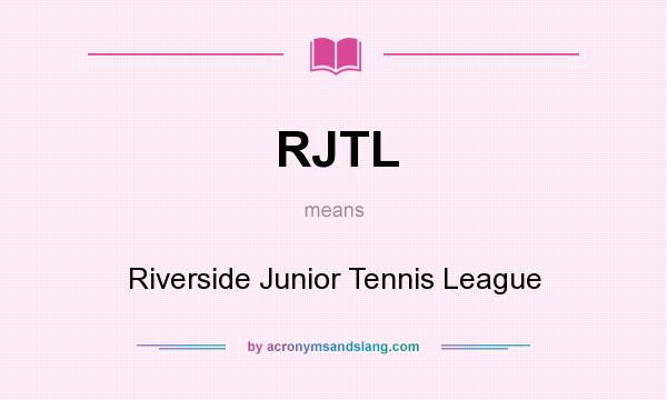 What does RJTL mean? It stands for Riverside Junior Tennis League