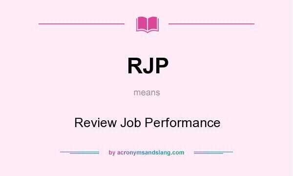 What does RJP mean? It stands for Review Job Performance