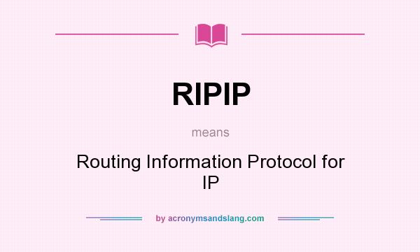 What does RIPIP mean? It stands for Routing Information Protocol for IP
