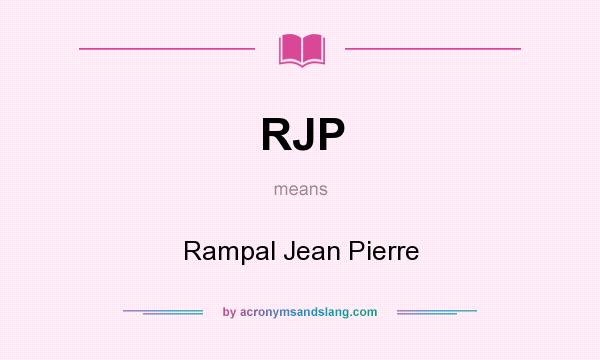 What does RJP mean? It stands for Rampal Jean Pierre