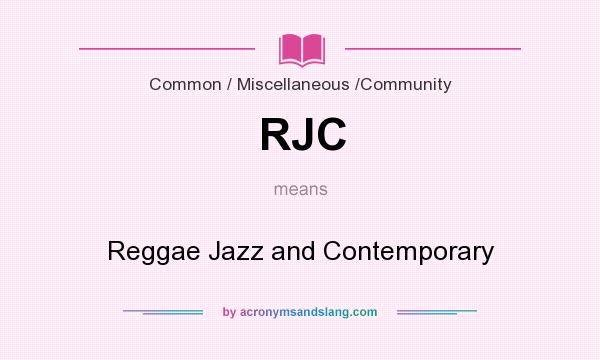 What does RJC mean? It stands for Reggae Jazz and Contemporary