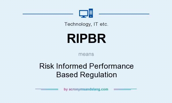 What does RIPBR mean? It stands for Risk Informed Performance Based Regulation