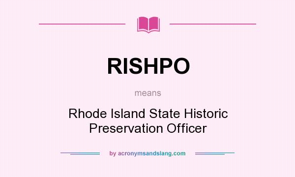 What does RISHPO mean? It stands for Rhode Island State Historic Preservation Officer