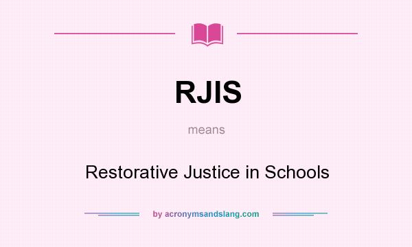 What does RJIS mean? It stands for Restorative Justice in Schools