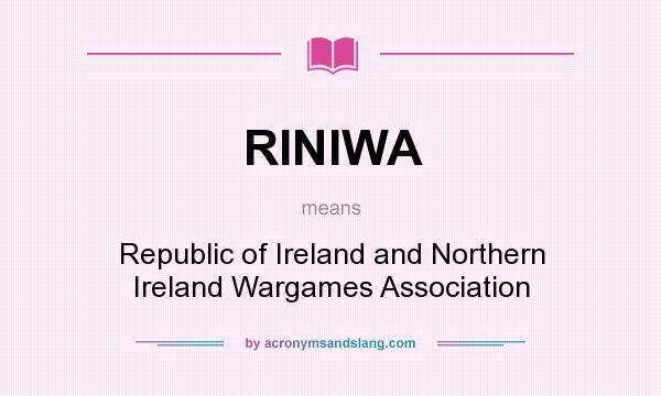 What does RINIWA mean? It stands for Republic of Ireland and Northern Ireland Wargames Association