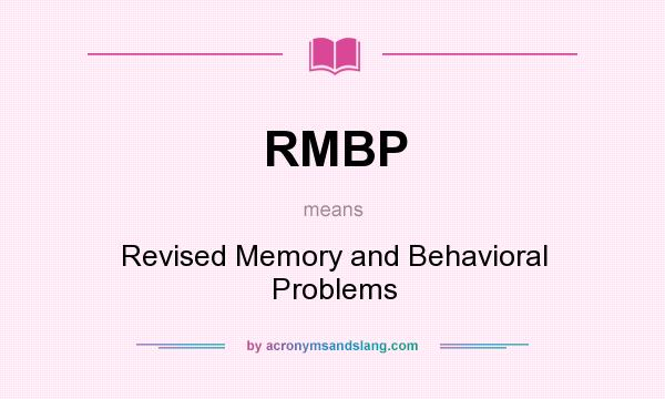 What does RMBP mean? It stands for Revised Memory and Behavioral Problems