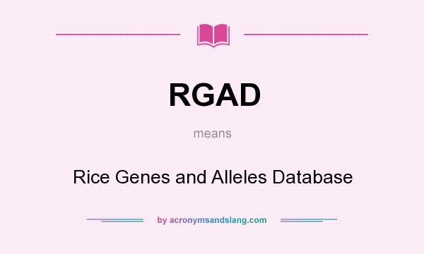 What does RGAD mean? It stands for Rice Genes and Alleles Database