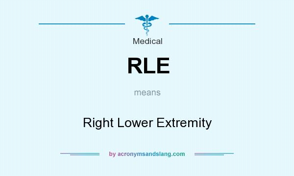 What does RLE mean? It stands for Right Lower Extremity