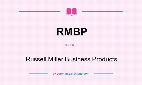 What does RMBP mean? It stands for Russell Miller Business Products