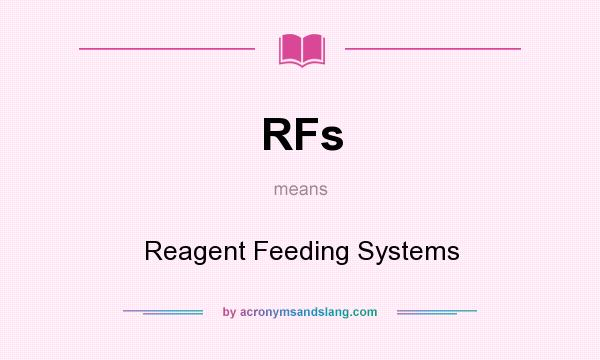 What does RFs mean? It stands for Reagent Feeding Systems