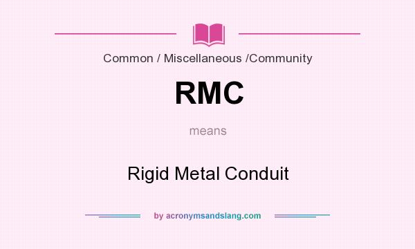 What does RMC mean? It stands for Rigid Metal Conduit