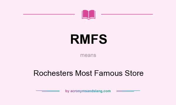 What does RMFS mean? It stands for Rochesters Most Famous Store