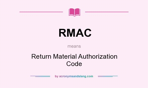 What does RMAC mean? It stands for Return Material Authorization Code