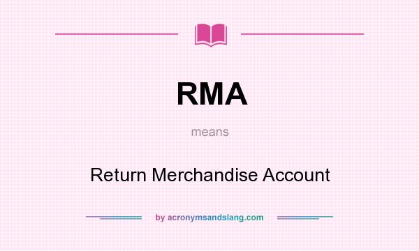 What does RMA mean? It stands for Return Merchandise Account