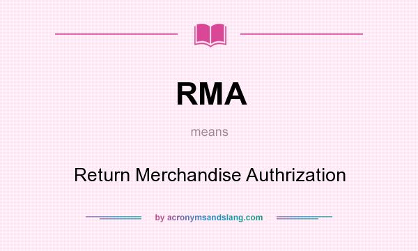 What does RMA mean? It stands for Return Merchandise Authrization