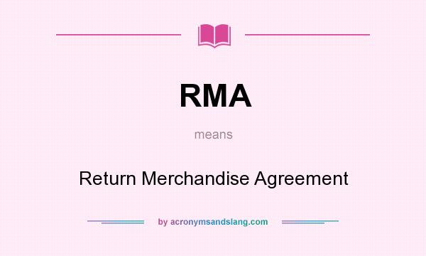 What does RMA mean? It stands for Return Merchandise Agreement