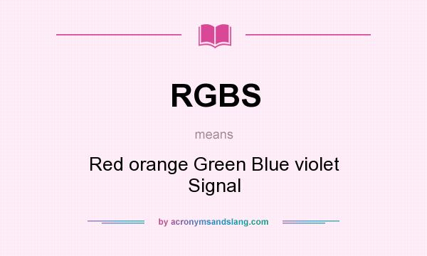 What does RGBS mean? It stands for Red orange Green Blue violet Signal