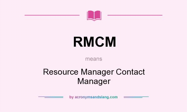 What does RMCM mean? It stands for Resource Manager Contact Manager
