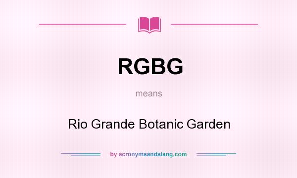 What does RGBG mean? It stands for Rio Grande Botanic Garden