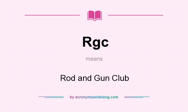 What does Rgc mean? It stands for Rod and Gun Club