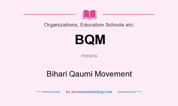 What does BQM mean? It stands for Bihari Qaumi Movement